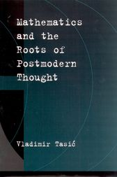 Mathematics and the Roots of Postmodern Thought by Vladimir Tasic