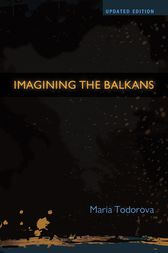 Imagining the Balkans by Maria Todorova