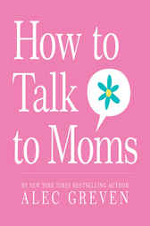 How to Talk to Moms by Alec Greven