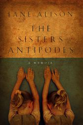 The Sisters Antipodes by Jane Alison