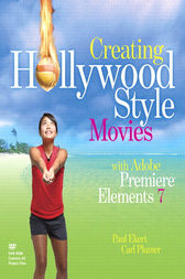 Creating Hollywood-Style Movies with Adobe Premiere Elements 7 by Carl Plumer