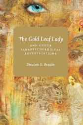 The Gold Leaf Lady and Other Parapsychological Investigations by Stephen E. Braude