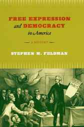 Free Expression and Democracy in America by Stephen M. Feldman