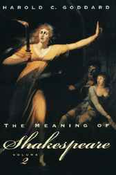 The Meaning of Shakespeare, Volume 2 by Harold C. Goddard