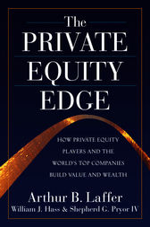 The Private Equity Edge: How Private Equity Players and the World's Top Companies Build Value and Wealth by Arthur B. Laffer