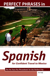 Perfect Phrases in Spanish for Confident Travel to Mexico by Eric W. Vogt