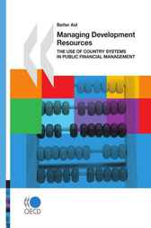 Managing Development Resources: The Use of Country Systems in Public Financial Management
