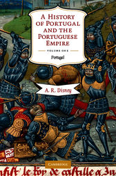 A History of Portugal and the Portuguese Empire: Volume 1, Portugal by A. R. Disney