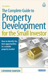 The Complete Guide to Property Development for the Small Investor by Catherine Dawson