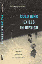 Cold War Exiles in Mexico by Rebecca M. Schreiber
