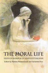 The Moral Life: Essays in Honour of John Cottingham by Nafsika Athanassoulis