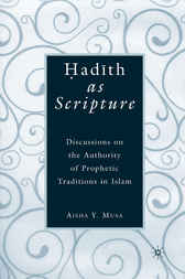 Hadith as Scripture: Discussions on the Authority of Prophetic Traditions in Islam