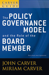 A Carver Policy Governance Guide, The Policy Governance Model and the Role of the Board Member by John Carver