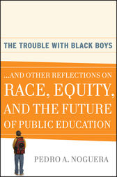The Trouble With Black Boys by Pedro A. Noguera