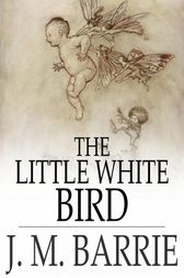 The Little White Bird by J. M. Barrie