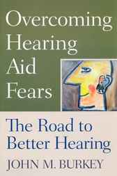 Overcoming Hearing Aid Fears by John M. Burkey