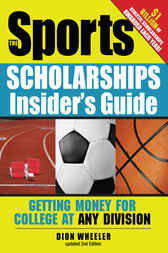 The Sports Scholarships Insider's Guide by Dion Wheeler