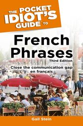 The Pocket Idiot's Guide to French Phrases, 3rd Edition by Gail Stein