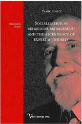 Socialisation as Behaviour Management and the Ascendancy of Expert Authority by Frank Furedi