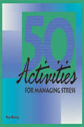50 Activities for Managing Stress by Roy Bailey