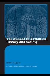 The Eunuch in Byzantine History and Society by Shaun Tougher