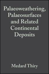 Palaeoweathering, Palaeosurfaces and Related Continental Deposits by Medard Thiry