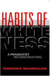 Habits of Whiteness by Terrance MacMullan