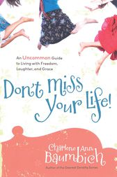 Don't Miss Your Life! by Charlene Ann Baumbich