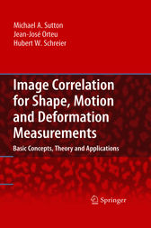 Image Correlation for Shape, Motion and Deformation Measurements by Michael A. Sutton