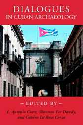 Dialogues in Cuban Archaeology by L. Antonio Curet
