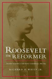 Roosevelt the Reformer by Richard D. White Jr