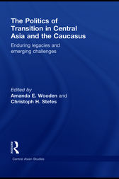 The Politics of Transition in Central Asia and the Caucasus by Amanda E Wooden