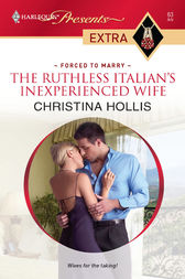 The Ruthless Italian's Inexperienced Wife by Christina Hollis