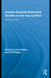 Corpus-Assisted Discourse Studies on the Iraq Conflict by John Morley