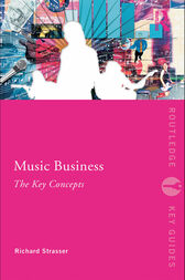 Music Business: The Key Concepts by Richard Strasser