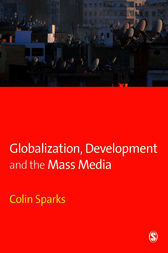 Globalization, Development and the Mass Media by Colin Sparks
