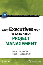 What Executives Need to Know About Project Management by International Institute for Learning;  Harold Kerzner;  Frank P. Saladis