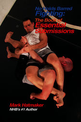 No Holds Barred Fighting: The Book of Essential Submissions by Mark Hatmaker