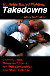 No Holds Barred Fighting: Takedowns by Mark Hatmaker