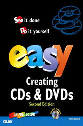 Easy Creating CDs and DVDs by Tom Bunzel