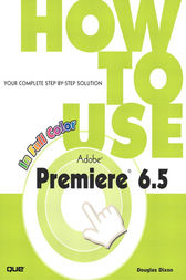 How to Use Adobe Premiere 6.5 by Douglas Dixon