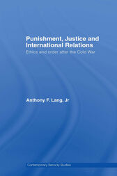 Punishment, Justice and International Relations by Anthony F. Lang Jr.