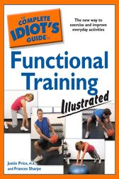 The Complete Idiot's Guide to Functional Training Illustrated by Frances Sharpe