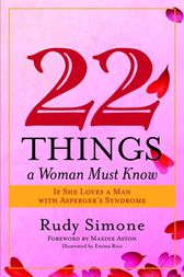 22 Things a Woman Must Know If She Loves a Man with Asperger's Syndrome by Maxine Aston