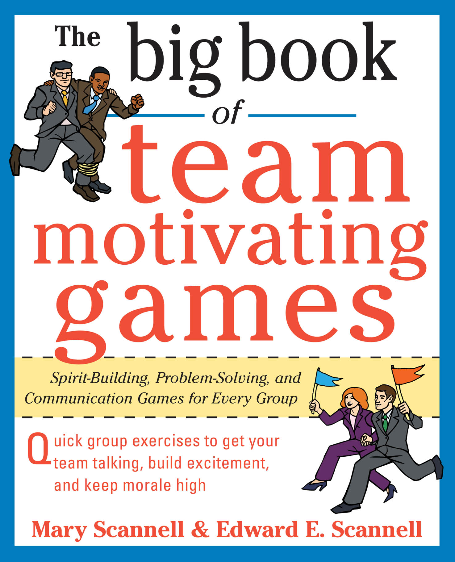 Download Ebook The Big Book of Team-Motivating Games: Spirit-Building, Problem-Solving and Communication Games for Every Group by Mary Scannell Pdf
