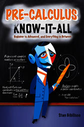 Pre-Calculus Know-It-ALL by Stan Gibilisco