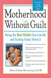 Motherhood without Guilt by Debra Gilbert Rosenberg