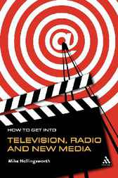 How to Get into Television Radio and New Media by Mike Hollingsworth