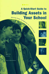 A Quick-Start Guide to Building Assets in Your School by Deborah Davis