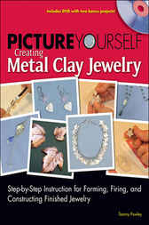 Picture Yourself Creating Metal Clay Jewlery by Tammy Powley